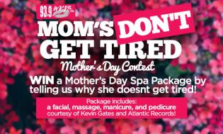 MOM'S DON'T GET TIRED MOTHER'S DAY CONTEST