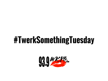 Twerk Something Tuesday