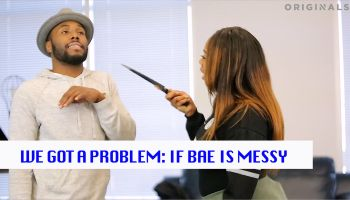 "We Got A Problem Episode 11 ""If Bae Is Messy"""